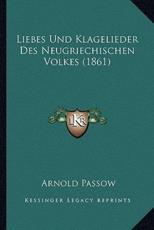 Liebes Und Klagelieder Des Neugriechischen Volkes (1861) - Arnold Passow