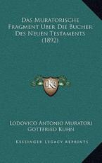 Das Muratorische Fragment Uber Die Bucher Des Neuen Testaments (1892) - Lodovico Antonio Muratori