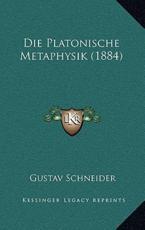 Die Platonische Metaphysik (1884) - Gustav Schneider