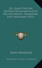 Die Quantitativen Untersuchungsmethoden Des Molybdans, Vanadiums Und Wolframs (1913) - Hans Mennicke