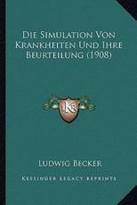 Die Simulation Von Krankheiten Und Ihre Beurteilung (1908) - Ludwig Becker