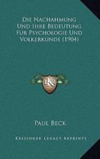 Die Nachahmung Und Ihre Bedeutung Fur Psychologie Und Volkerkunde (1904) - Paul Beck