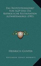 Das Restitutionsedikt Von 1629 Und Die Katholische Restauration Altwirtembergs (1901) - Heinrich Gunter