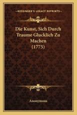 Die Kunst, Sich Durch Traume Glucklich Zu Machen (1775) - Anonymous
