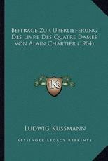 Beitrage Zur Berlieferung Des Livre Des Quatre Dames Von Alain Chartier (1904) - Ludwig Kussmann