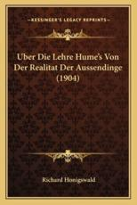 Uber Die Lehre Hume's Von Der Realitat Der Aussendinge (1904) - Richard Honigswald