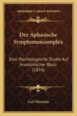 Der Aphasische Symptomencomplex - Carl Wernicke