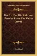 Das Ich Und Die Sittlichen Ideen Im Leben Der Volker (1904) - Otto Flugel