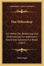 Das Mikroskop - Julius Vogel