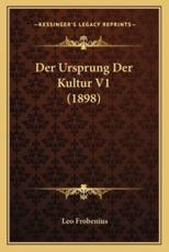 Der Ursprung Der Kultur V1 (1898) - Leo Frobenius