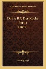 Das A B C Der Kuche Part 1 (1897) - Hedwig Heyl