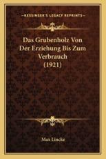 Das Grubenholz Von Der Erziehung Bis Zum Verbrauch (1921) - Max Lincke