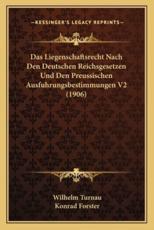 Das Liegenschaftsrecht Nach Den Deutschen Reichsgesetzen Und Den Preussischen Ausfuhrungsbestimmungen V2 (1906) - Wilhelm Turnau