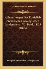 Abhandlungen Der Koniglich Preussischen Geologischen Landesanstalt V2, Book 18-23 (1895) - Koniglich Preussichen Geologischen