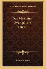 Das Matthaus-Evangelium (1898) - Bernhard Weiss (editor)