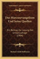 Das Marcusevangelium Und Seine Quellen - Richard Adolf Hoffmann