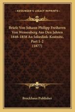 Briefe Von Johann Philipp Freiherrn Von Wessenberg Aus Den Jahren 1848-1858 an Isfordink-Kostnitz, Part 1-2 (1877) - Brockhaus Publisher