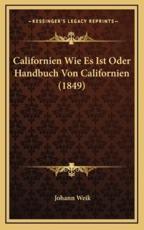 Californien Wie Es Ist Oder Handbuch Von Californien (1849) - Johann Weik