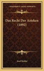 Das Recht Der Azteken (1892) - Josef Kohler