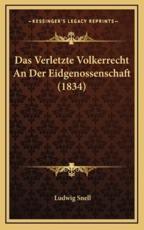 Das Verletzte Volkerrecht an Der Eidgenossenschaft (1834) - Ludwig Snell