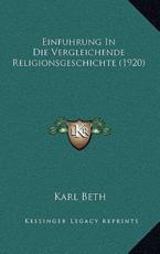 Einfuhrung in Die Vergleichende Religionsgeschichte (1920) - Karl Beth