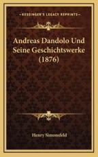 Andreas Dandolo Und Seine Geschichtswerke (1876) - Henry Simonsfeld