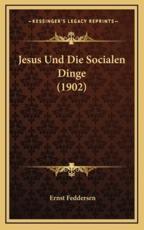 Jesus Und Die Socialen Dinge (1902) - Ernst Feddersen