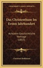 Das Christenthum Im Ersten Jahrhundert - Christian Hoffmann