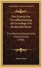 Das Prinzip Der Vervollkommnung ALS Grundlage Der Strafrechtsreform - Oskar Netter