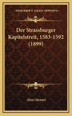 Der Strassburger Kapitelstreit, 1583-1592 (1899) - Aloys Meister