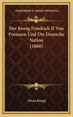 Der Konig Friedrich II Von Preussen Und Die Deutsche Nation (1860) - Onno Klopp