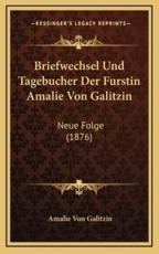 Briefwechsel Und Tagebucher Der Furstin Amalie Von Galitzin - Amalie Von Galitzin
