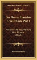 Das Grosse Illustrirte Krauterbuch, Part 1 - Ferdinand Muller (editor)
