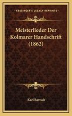 Meisterlieder Der Kolmarer Handschrift (1862) - Karl Bartsch (editor)