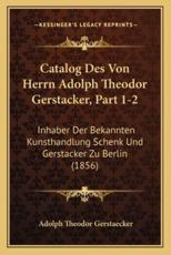 Catalog Des Von Herrn Adolph Theodor Gerstacker, Part 1-2 - Adolph Theodor Gerstaecker