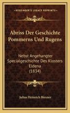 Abriss Der Geschichte Pommerns Und Rugens: Nebst Angehangter Specialgeschichte Des Klosters Eldena (1834)