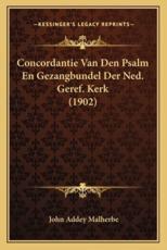 Concordantie Van Den Psalm En Gezangbundel Der Ned. Geref. Kerk (1902) - John Addey Malherbe