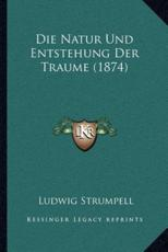 Die Natur Und Entstehung Der Traume (1874) - Ludwig Strumpell