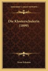 Die Klosterschulerin (1899) - Ernst Eckstein