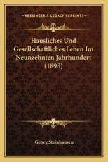 Hausliches Und Gesellschaftliches Leben Im Neunzehnten Jahrhundert (1898) - Georg Steinhausen
