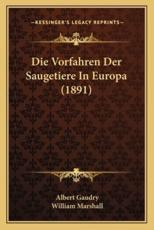 Die Vorfahren Der Saugetiere in Europa (1891) - Albert Gaudry