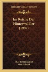Im Reiche Der Hinterwaldler (1907) - Theodore Roosevelt