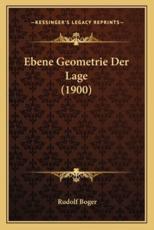 Ebene Geometrie Der Lage (1900) - Rudolf Boger