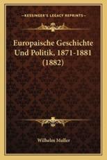 Europaische Geschichte Und Politik, 1871-1881 (1882) - Wilhelm Muller