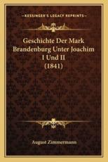 Geschichte Der Mark Brandenburg Unter Joachim I Und II (1841) - August Zimmermann