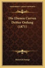 Die Ebenen Curven Dritter Ordung (1871) - Heinrich Durege (editor)