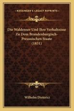 Die Waldenser Und Ihre Verhaltnisse Zu Dem Brandenburgisch-Preussischen Staate (1831) - Wilhelm Dieterici