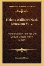 Helons Wallfahrt Nach Jerusalem V1-2 - Friedrich Strauss
