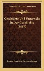 Geschichte Und Unterricht in Der Geschichte (1859) - Johann Friedrich Christian Campe