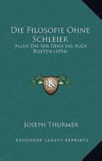 Die Filosofie Ohne Schleier - Joseph Thurmer